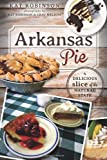 Arkansas Pie:: A Delicious Slice of The Natural State (American Palate)
