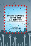 Communication in the 2008 U.S. Election (Frontiers in Political Communication)