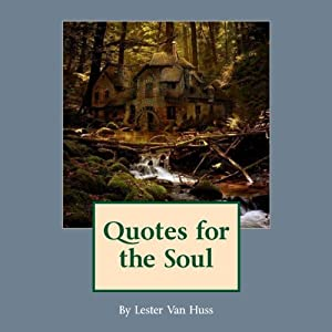 Quotes for the Soul | [Lester W Van Huss]