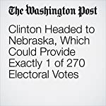 Clinton Headed to Nebraska, Which Could Provide Exactly 1 of 270 Electoral Votes | John Wagner