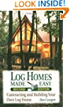 Log Homes Made Easy: Contracting and...