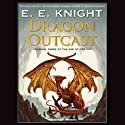 Dragon Outcast: Age of Fire, Book 3 (       UNABRIDGED) by E. E. Knight Narrated by David Drummond