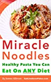 MIRACLE NOODLES: Healthy Pasta you can eat on ANY Diet ! (Paleo Basics) (English Edition)
