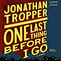 One Last Thing Before I Go Audiobook by Jonathan Tropper Narrated by John Shea