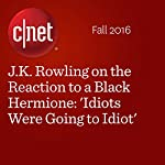 J.K. Rowling on the Reaction to a Black Hermione: 'Idiots Were Going to Idiot' | Gael Fashingbauer Cooper