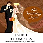 The Wedding Caper: The Bridal Mayhem Mystery Series, Book 1 | Janice Thompson