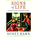 Signs of Life: 40 Catholic Customs and Their Biblical Roots (       UNABRIDGED) by Scott Hahn Narrated by Scott Hahn