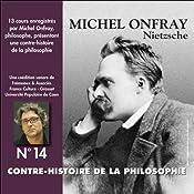 Contre-histoire de la philosophie 14.1 : Nietzsche   Michel Onfray