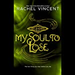 My Soul to Lose (       UNABRIDGED) by Rachel Vincent Narrated by Amanda Ronconi