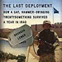 The Last Deployment: How a Gay, Hammer-Swinging Twentysomething Survived a Year in Iraq (       UNABRIDGED) by Bronson Lemer Narrated by Kevin Pierce
