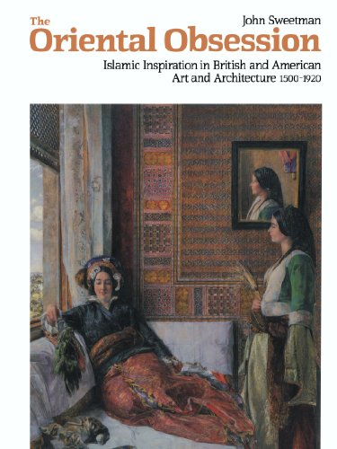 The Oriental Obsession: Islamic Inspiration in British and American Art and Architecture 1500-1920 (Cambridge Studies in the History of Art)