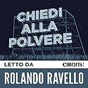 Chiedi alla polvere Audiobook by John Fante Narrated by Rolando Ravello