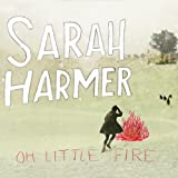 Sarah Harmer - Oh Little Fire
