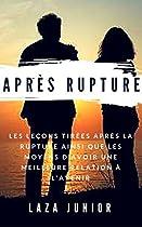 Après Rupture: Les Leçons Tirées Après La Rupture Ainsi Que Les Moyens D'avoir Une Meilleure Relation à L'avenir (french Edition)