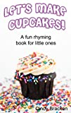 Let's Make Cupcakes! A Fun Rhyming Book for Little Ones