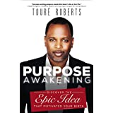 Purpose Awakening: Discover the Epic Idea that Motivated Your Birth ~ Tour�. Roberts