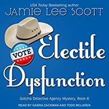 Electile Dysfunction: Gotcha Detective Agency Mystery, Book 6 Audiobook by Jamie Lee Scott Narrated by Todd McLaren, Gabra Zackman