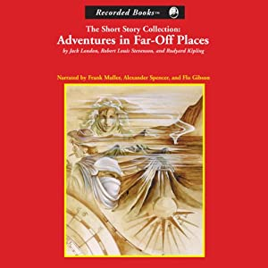 Adventures in Far-Off Places: The Short Story Collection | [Jack London, Robert Louis Stevenson, Rudyard Kipling]