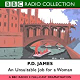P. D. James An Unsuitable Job for a Woman: BBC Radio 4 Full-cast Dramatisation (BBC Radio Collection)