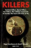 Killers: Contract Killers, Spree Killers, Sex Killers - The Ruthless Exponents of Murder, the Most Evil Crime of All (0752208500) by Cawthorne, Nigel