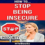 How to Stop Being Insecure: 25 Great Ways to Defeat Your Insecurities |  HTeBooks