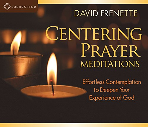 Centering Prayer Meditations: Effortless Contemplation to Deepen Your Experience of God PDF