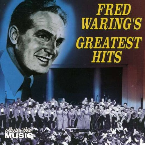 Fred Waring - Greatest Hits by Fred Waring