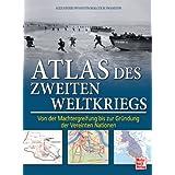 Atlas des Zweiten Weltkriegs: Von der Machtergreifung bis zur Gründung der Vereinten Nationen