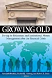 img - for Growing Old: Paying for Retirement and Institutional Money Management after the Financial Crisis book / textbook / text book