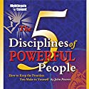 The 5 Disciplines of Powerful People: How to Keep the Promises You Make to Yourself  by John Powers Narrated by John Powers