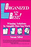 Organized to be the best!: Winning solutions to simplify how you work (0944708188) by Susan Silver