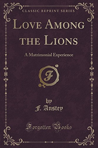 Love Among the Lions: A Matrimonial Experience (Classic Reprint)