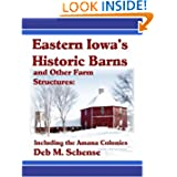 Eastern Iowa's Historic Barns and Other Farm Structures: Including the Amana Colonies