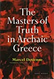 The Masters of Truth in Archaic Greece (0942299868) by Detienne, Marcel
