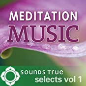Sounds True Selects: Meditation Music, Vol. I | [Maneesh De Moor (keyboardist and composer), Nawang Khechog (flutist), Snatam Kaur (sacred chant)]