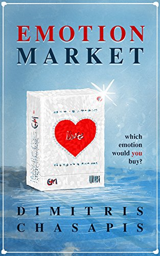 Would you pay to change your emotions? You can in Dimitris Chasapis' EMOTION MARKET: which emotion would You buy? : a Mystery Thriller