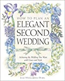 How to Plan an Elegant Second Wedding: Achieving the Wedding You Want with Grace and Style