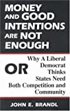Money and Good Intentions Are Not Enough: Or, Why a Liberal Democrat Thinks States Need Both Competition and Community