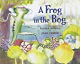 A Frog in the Bog (0689837305) by Wilson, Karma