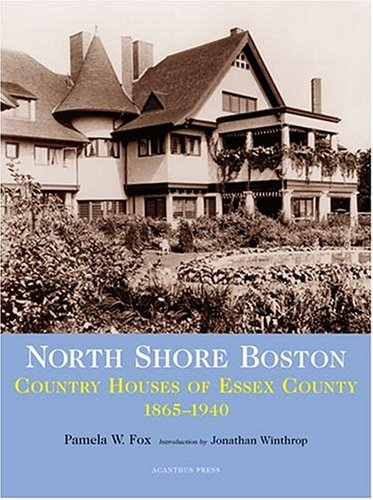 North Shore Boston: Country Houses Of Essex County, 1865-1930