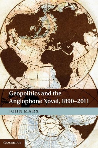 Geopolitics and the Anglophone Novel, 1890-2011 by John Marx