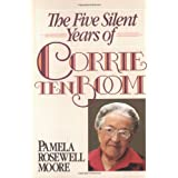 The Five Silent Years of Corrie Ten Boomby Pamela Rosewell Moore