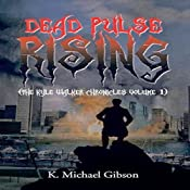 Dead Pulse Rising: The Kyle Walker Chronicles, Volume 1 | [K. Michael Gibson]