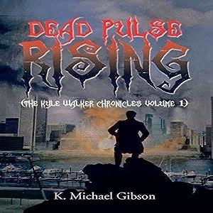 Dead Pulse Rising: The Kyle Walker Chronicles, Volume 1 | [K. Michael Gibson]