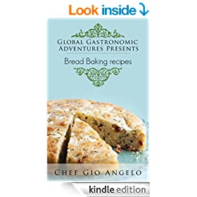 Global Gastronomic Adventures Presents  A Real Taste of Bread Baking ( Bread Baking Recipes): Bread Baking Recipe Book