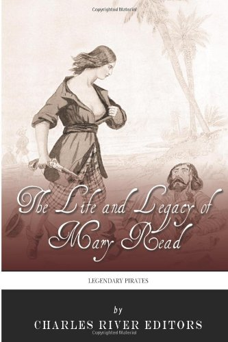 Legendary Pirates: The Life and Legacy of Mary Read