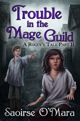 Book: Trouble in the Mage Guild (A Rogue's Tale) by Saoirse O'Mara