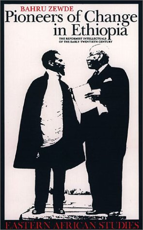 Pioneers Of Change In Ethiopia: Reformist Intellectuals Of Early Twentieth Century (Eastern African Studies)