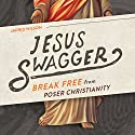 Jesus Swagger: Break Free From Poser Christianity Audiobook by Jarrid Wilson Narrated by Stephen Graybill
