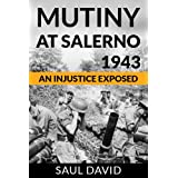 Mutiny at Salerno, 1943: An Injustice Exposedby Saul David